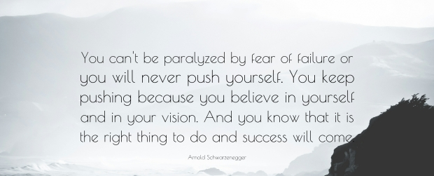 10625-Arnold-Schwarzenegger-Quote-You-can-t-be-paralyzed-by-fear-of